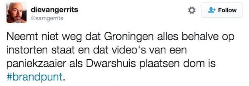 Neemt niet weg dat Groningen alles behalve op instorten staat en dat video's van een paniekzaaier als Dwarshuis plaatsen dom is #brandpunt.